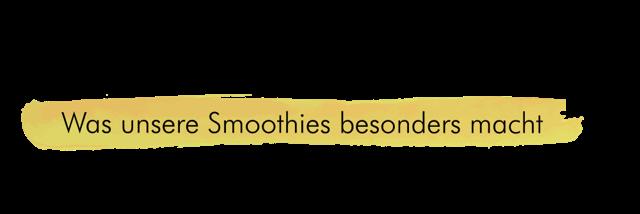 Was unsere Smoothies besonders macht Schriftzug
