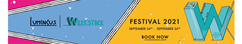 Luminous x Wilkestock Festival 2021 - Book Now