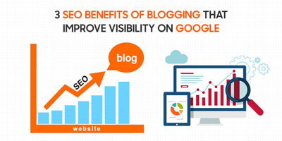 3 SEO Benefits Of Blogging That Improve Visibility