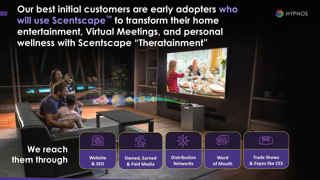 """Our best initial customers are early adopters who will use Scentscape™ to transform their home entertainment, Virtual Meetings, and personal wellness with Scentscape """"Theratainment"""""""