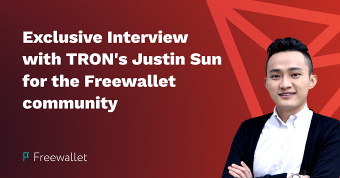 Exclusive Interview with TRON's Justin Sun for the Freewallet Community