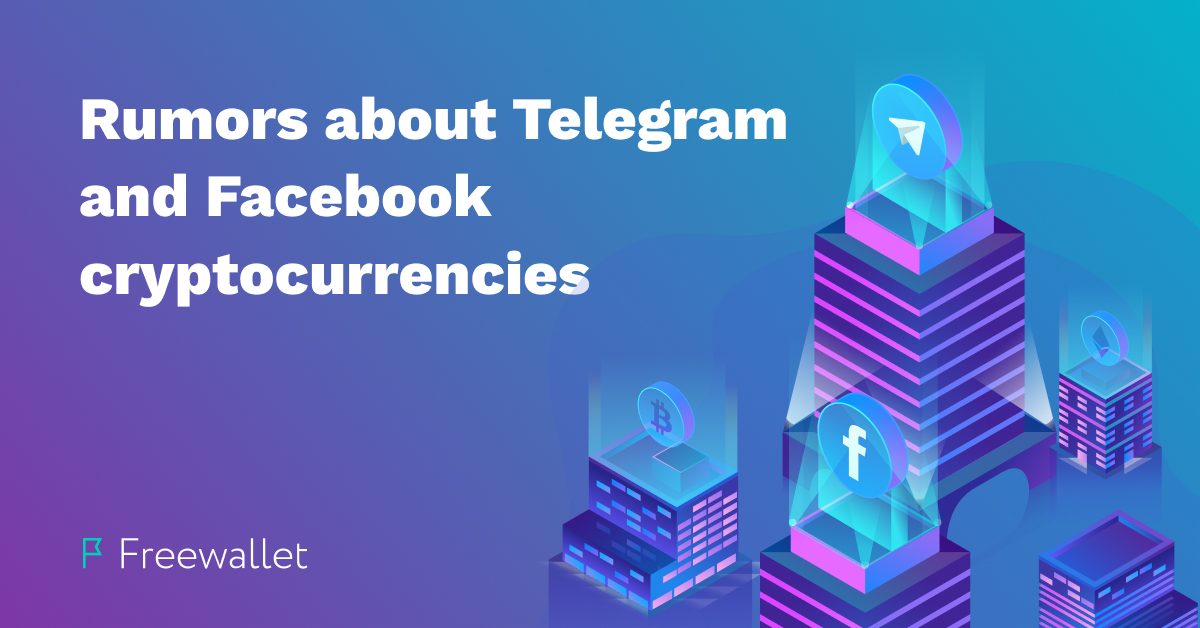 All the rumors about the Telegram and Facebook cryptocurrencies.