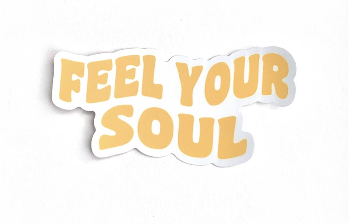FEEL YOUR SOUL STICKER