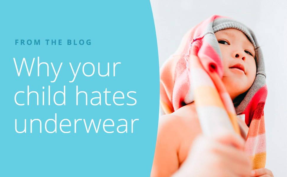 Why Your Kids Hate Wearing Underwear