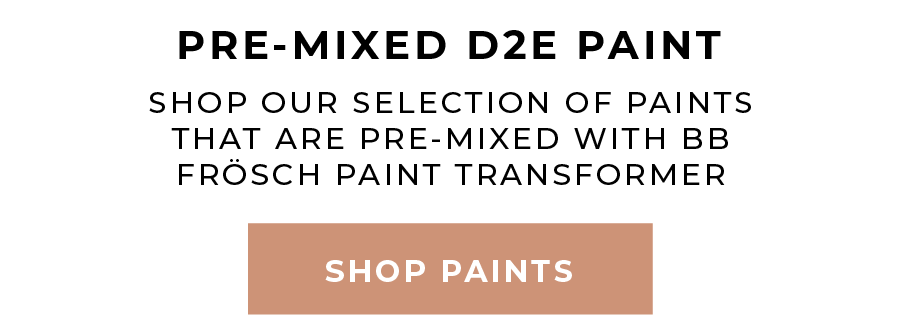 Pre-Mixed D2E Paint: Shop our selection of paints that are pre-mixed with BB Frosch Paint Transformer