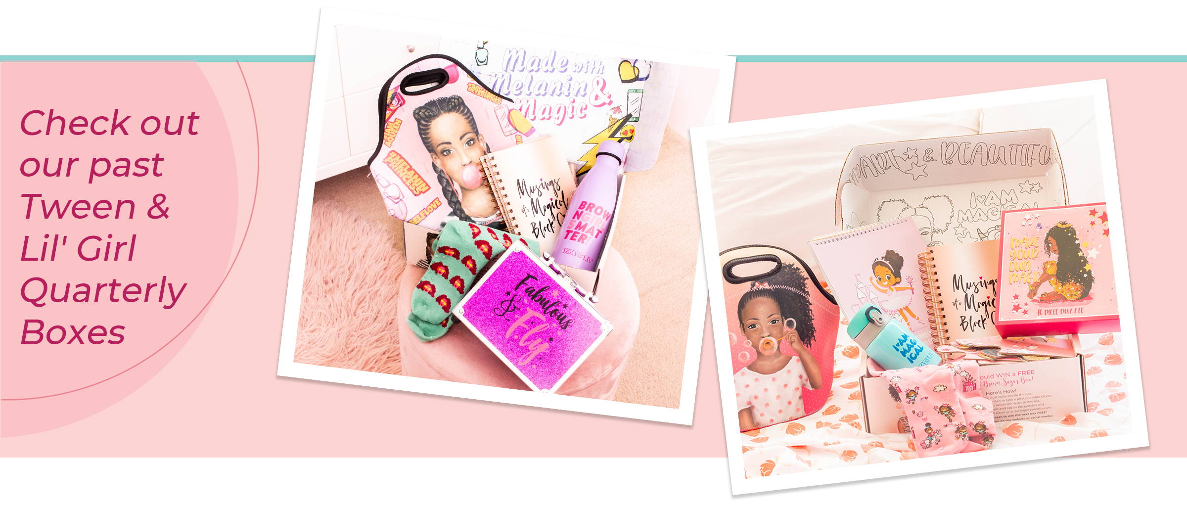 Check Out Our Past Tween & Lil Girl Quarterly Boxes!