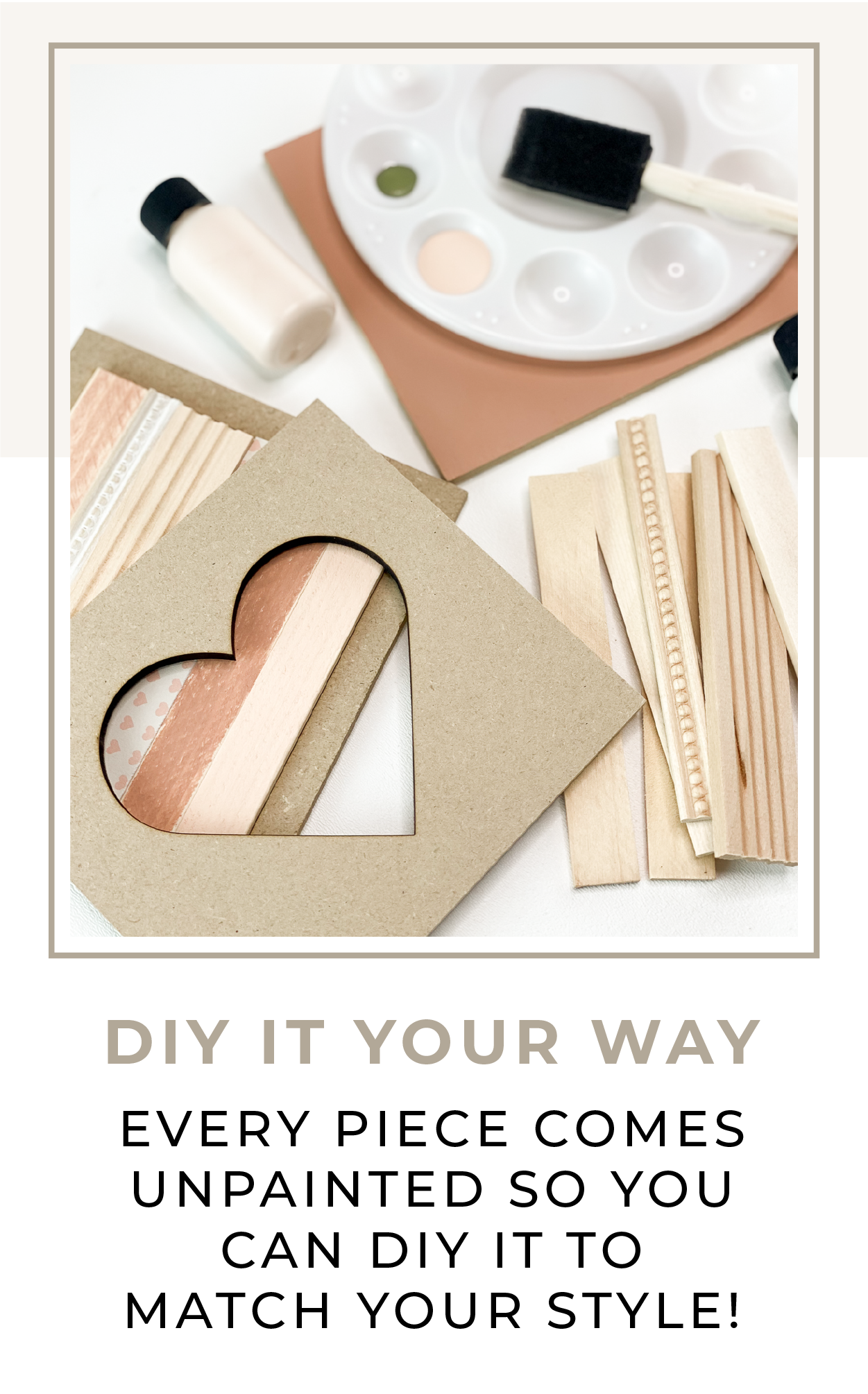 Every piece comes unpainted so you can DIY it to match your style!