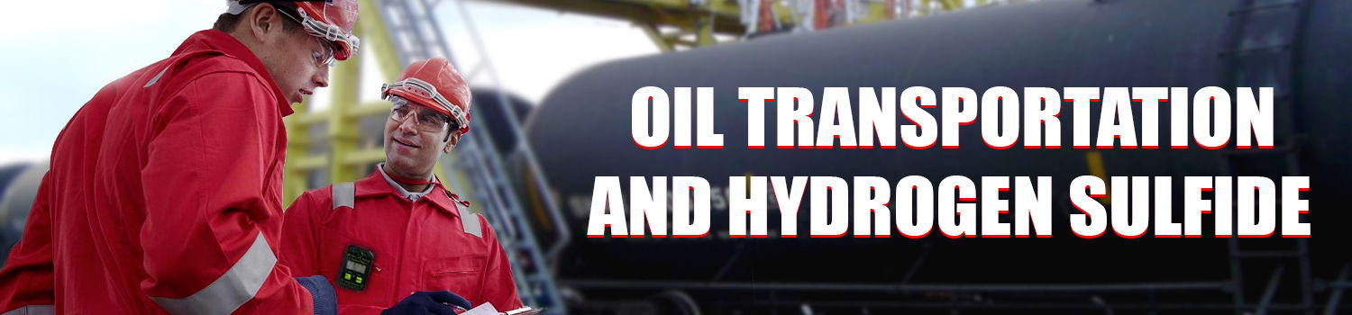 oil transportation h2s hydrogen sulfide safety