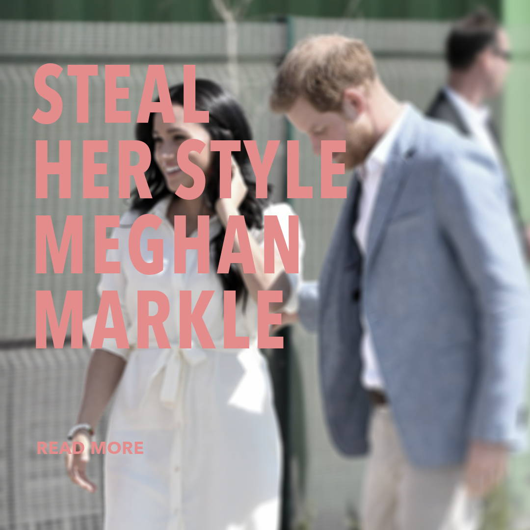 Steal Her Style Meghan Markle