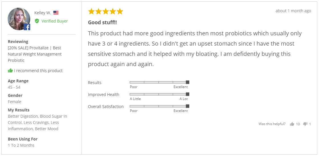 """""""This product had more good ingredients then most probiotics which usually only have 3 or 4 ingredients. So I didn't get an upset stomach since I have the most sensitive stomach and it helped with my bloating. I am defidently buying this product again and again."""" - Kelley W."""