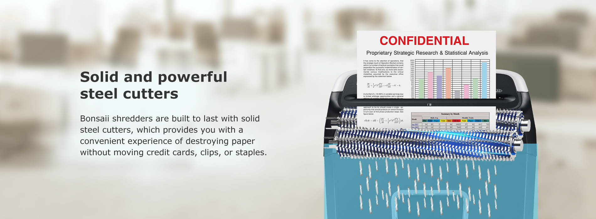 Solid and powerful steel cutters Bonsaii shredders are built to last with solid steel cutters, which provides you with a convenient experience of destroying paper without moving credit cards, clips, or staples.