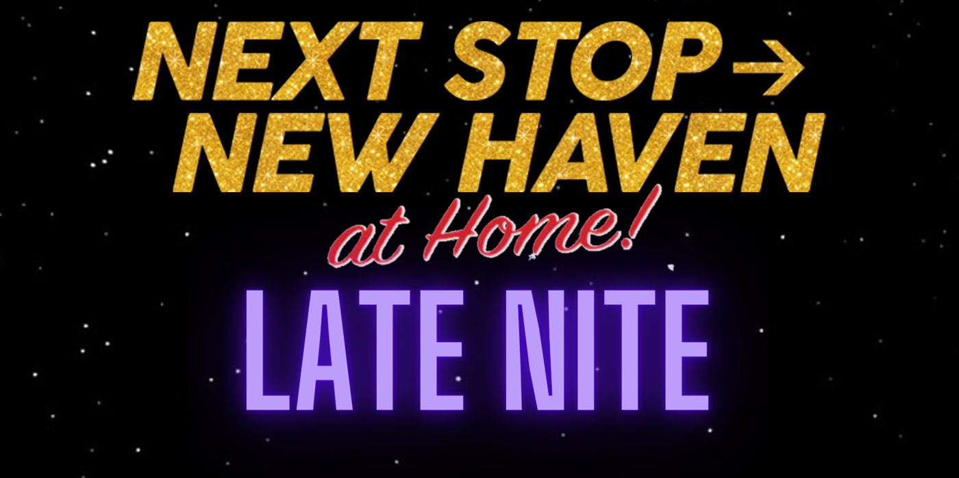 Next Stop: New Haven - at Home Late Nite Edition