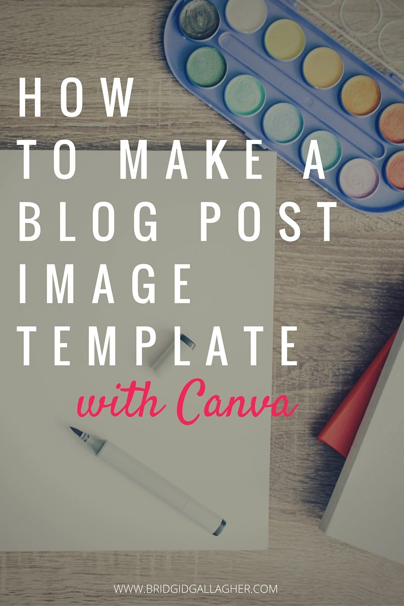 Bridgid Gallagher - How to Make a Blog Post Image Template with Canva