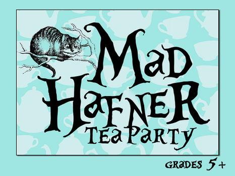"""The Mad """"Hafner"""" Tea Party for 5 children grades 5+"""