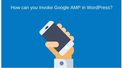 How can you Invoke Google AMP in WordPress?