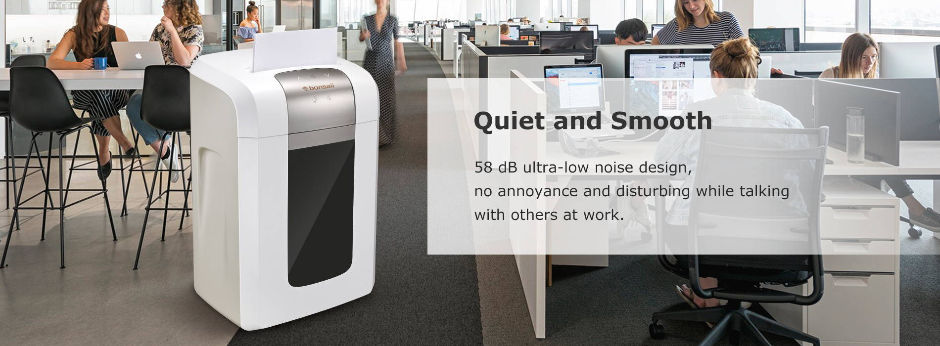 Quiet and Smooth 58 dB ultra-low noise design, no annoyance and disturbing while talking with others at work.