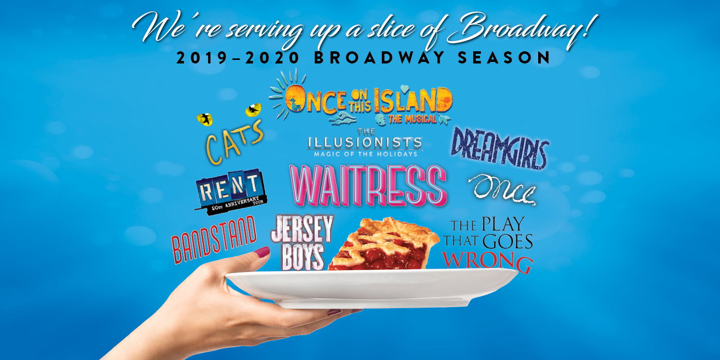 2019-2020 BROADWAY SERIES SEASON TICKETS