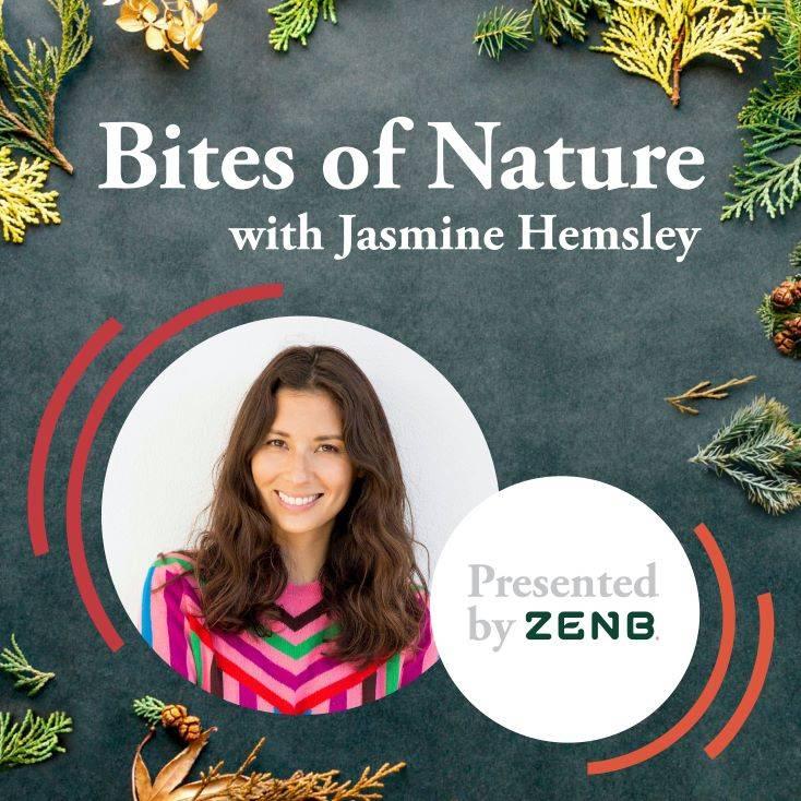 ZENB UK | Bites Of Nature Podcast with Jasmine Hemsley