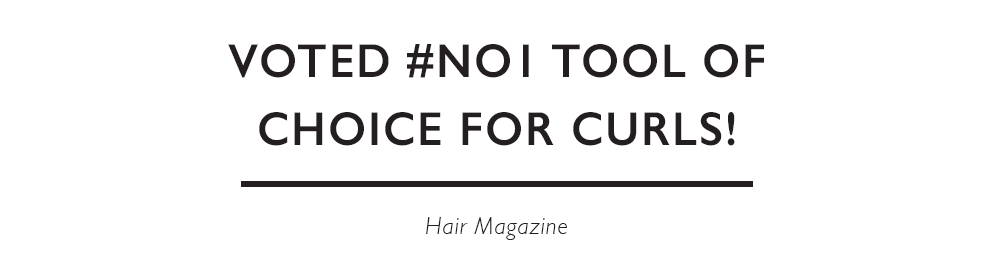 """Voted #No.1 Tool of Choice for curls!"" Hair Magazine"