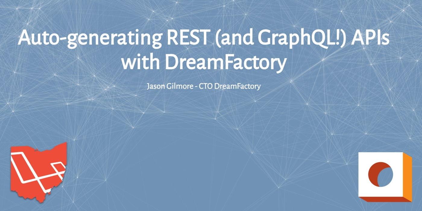 Ohio Laravel Meetup - Auto-generating REST (and GraphQL!) APIs