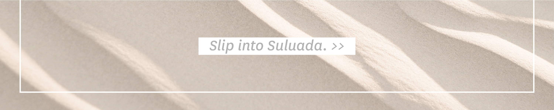 Slip into Suluada.