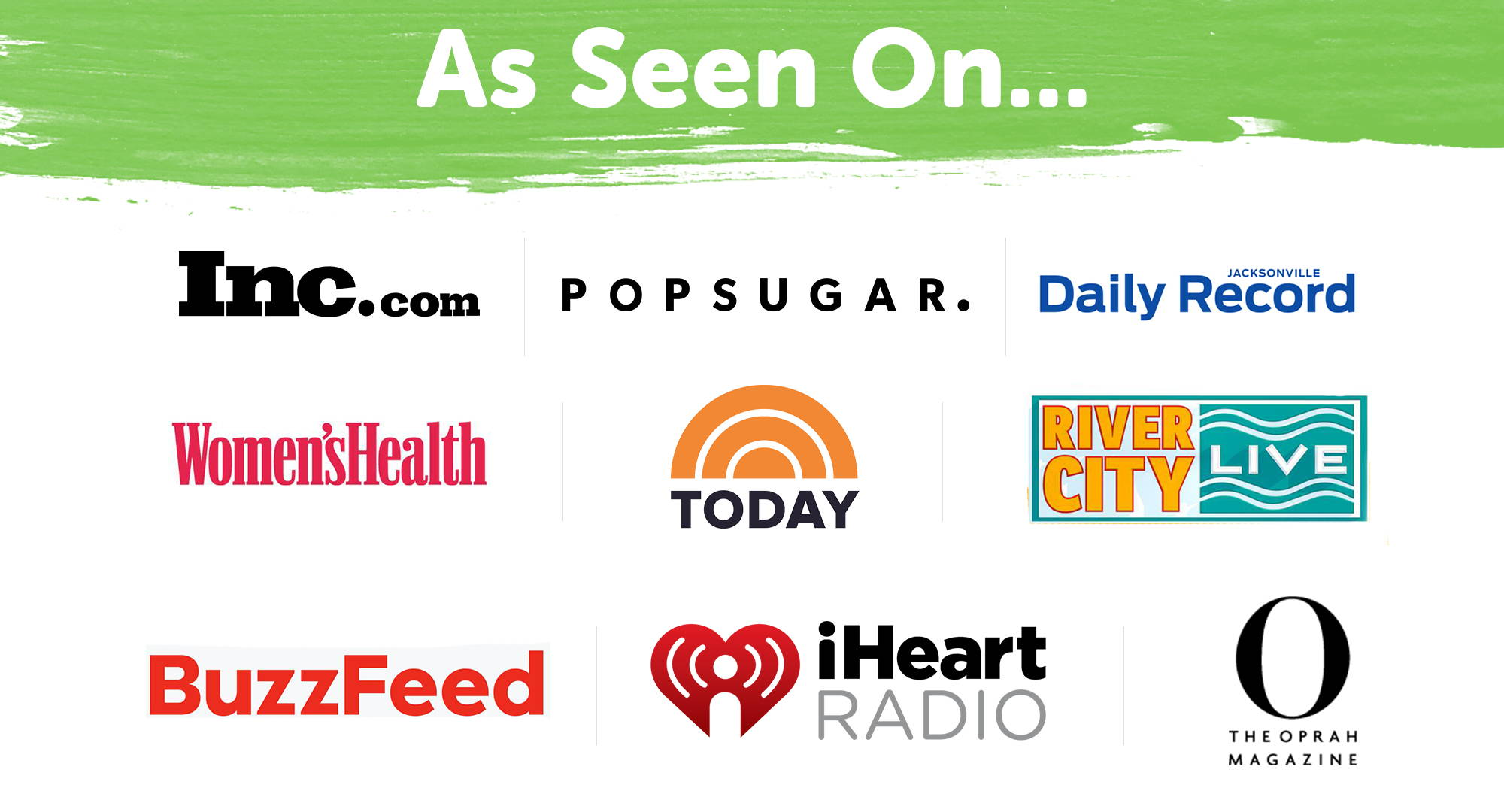 As seen on... Inc.com Popsugar, Jacksonville Daily Record, Women's Health, Today Show, River City Live, BuzzFeed, iHeart Radio