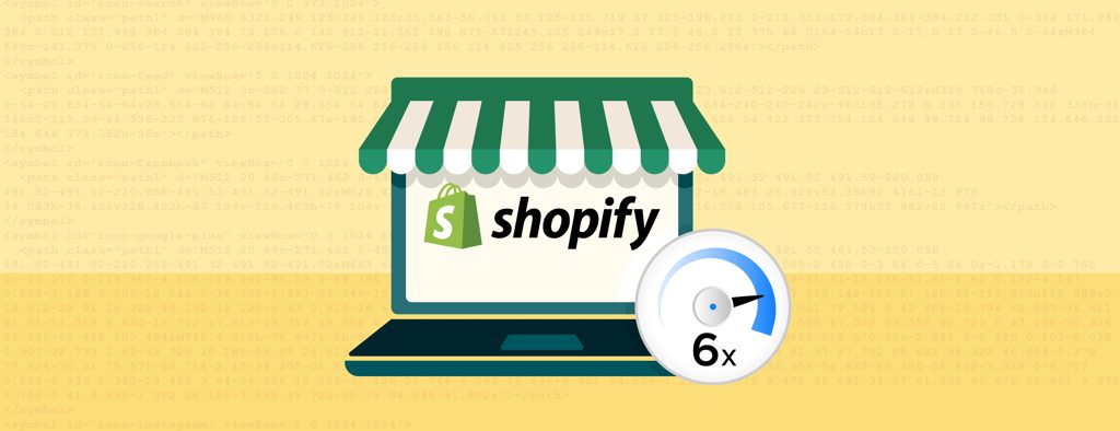 We Found a Way to Optimize a Shopify Site by 6x. Here's How.