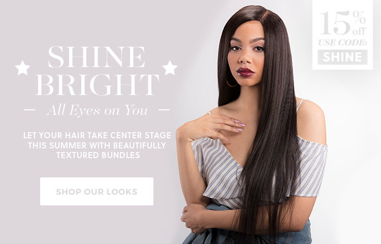 Shine Bright. All Eyes on You. Let your hair take center stage this summer with beautifully textured bundles. Shop our looks.