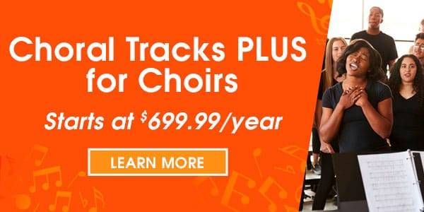 Choral Tracks PLUS Membership for Full Choirs of all sizes.