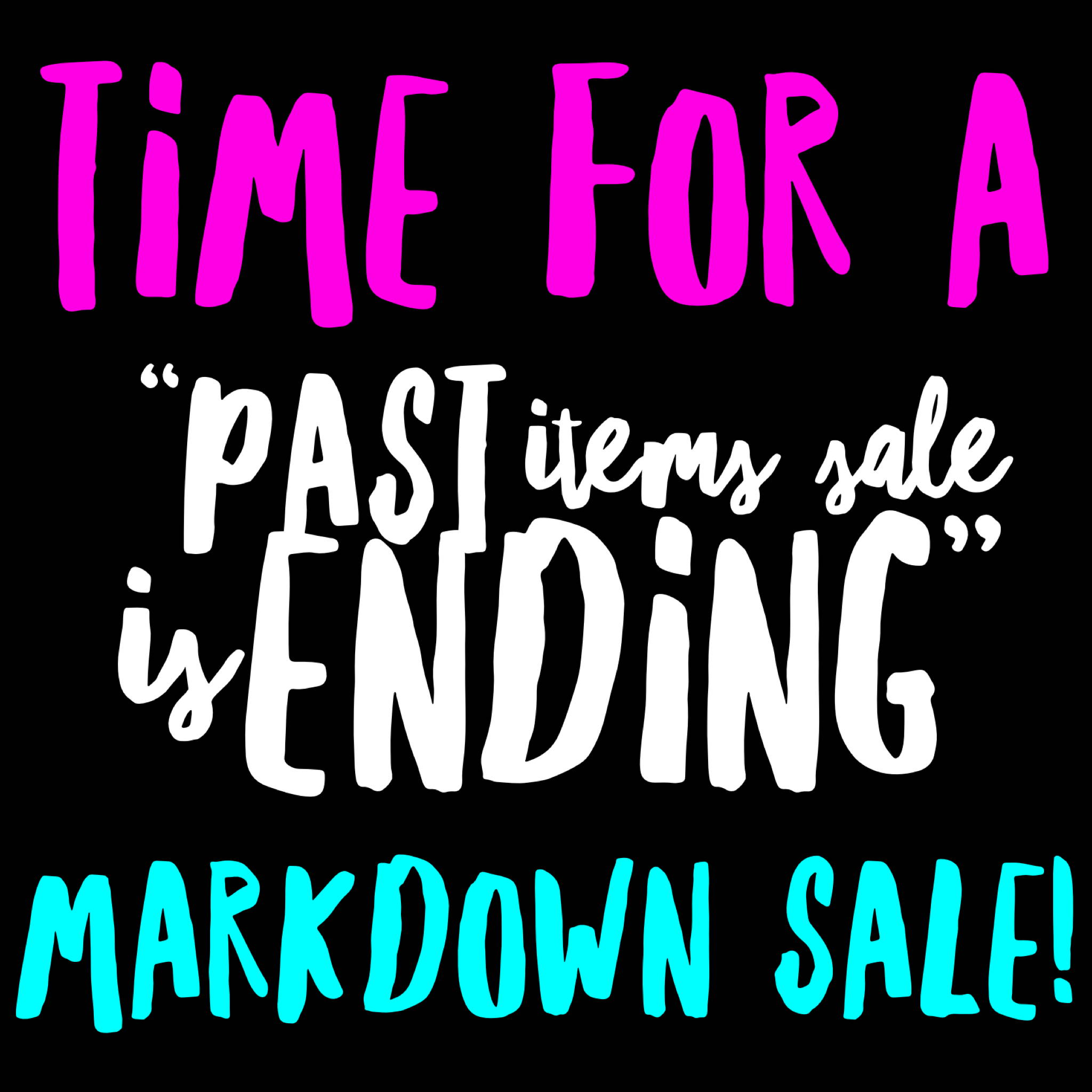 """Time for a """"Past Items Sale is Ending"""" Markdown Sale!"""