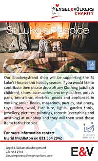 South Africa - Shop: Bloubergstrand Charity: St Luke's Hospice Contact Details: For more information contact Ingrid Middleton on (0)21 554 2942 Our Bloubergstrand shop will be supporting the St Luke's Hospice this holiday season. If you would like to contribute then please drop off any Clothing (adults & children), shoes, accessories, crockery, cutlery, pots & pans, bric-a-brac, electrical goods and appliances in working order. Books, magazines, puzzles, stationery, toys, linen, wool, furniture and more