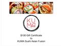 Kuma Sushi Asian Fusion Gift Certificate