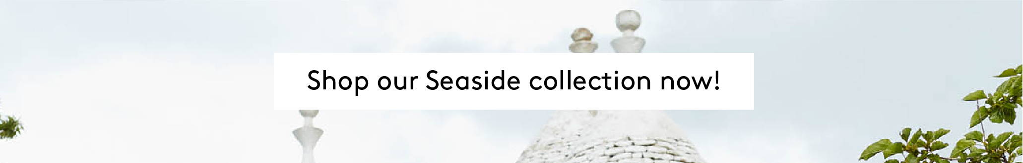 Shop our SEASIDE collection now!