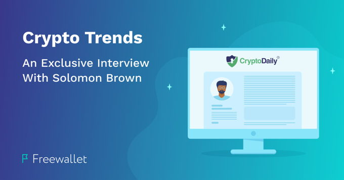 Freewallet Insights and Crypto Trends – an Exclusive Interview With Solomon Brown