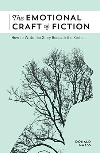 The Emotional Craft of Fiction: How to Write the Story Beneath the Surface by Donald Maass