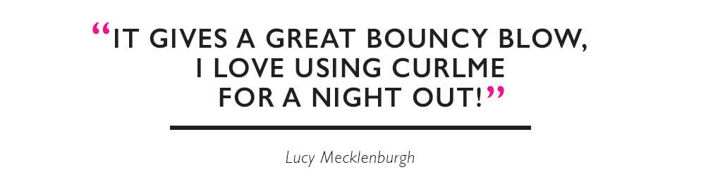 """Gives a great bouncy blow. I love using CurlME for a night out!"" Lucy Mecklenburgh"