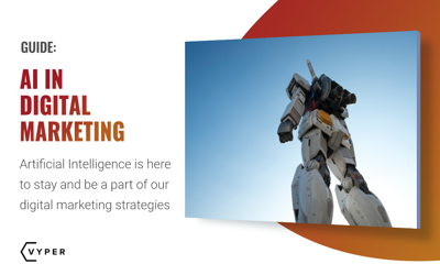 AI in Digital Marketing: The Machines Are Taking Over!