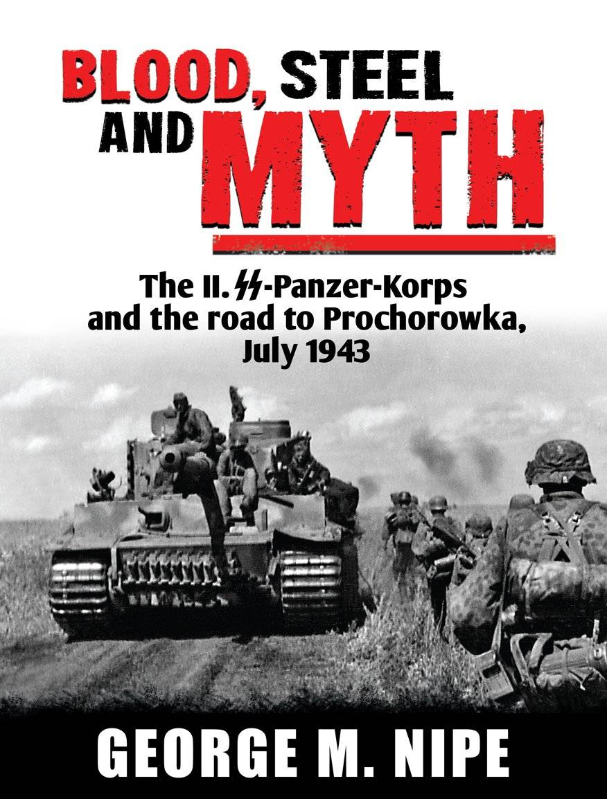 RZM Publishing BLOOD, STEEL AND MYTH The II. SS-Panzer-Korps and the road to Prochorowka July 1943
