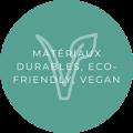 des produits conçu avec des matériaux durables, éco-friendly et vegan
