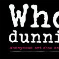 WhoDunnit? Anonymous Art Show & Sale
