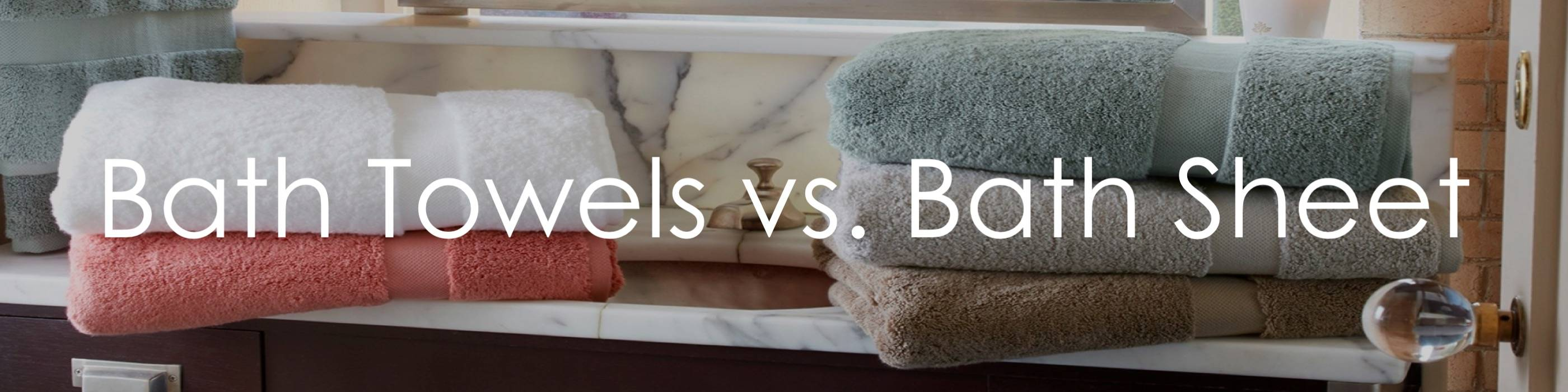 What Is The Difference Between A Bath Towel And A Bath Sheet