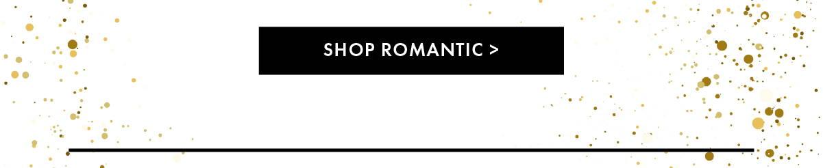 Shop Romantic >