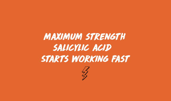 maximum strength salicylic acid starts working fast