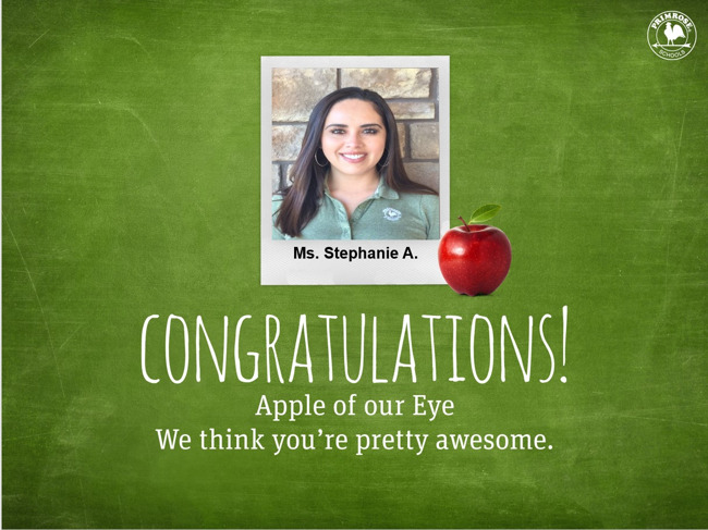 This month we would like to recognize Ms. Stephanie A. as the Apple of our Eye.