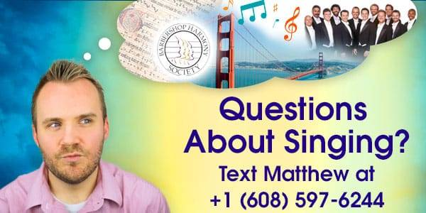 Questions about singing? Text Matthew at +1-608-597-6244.