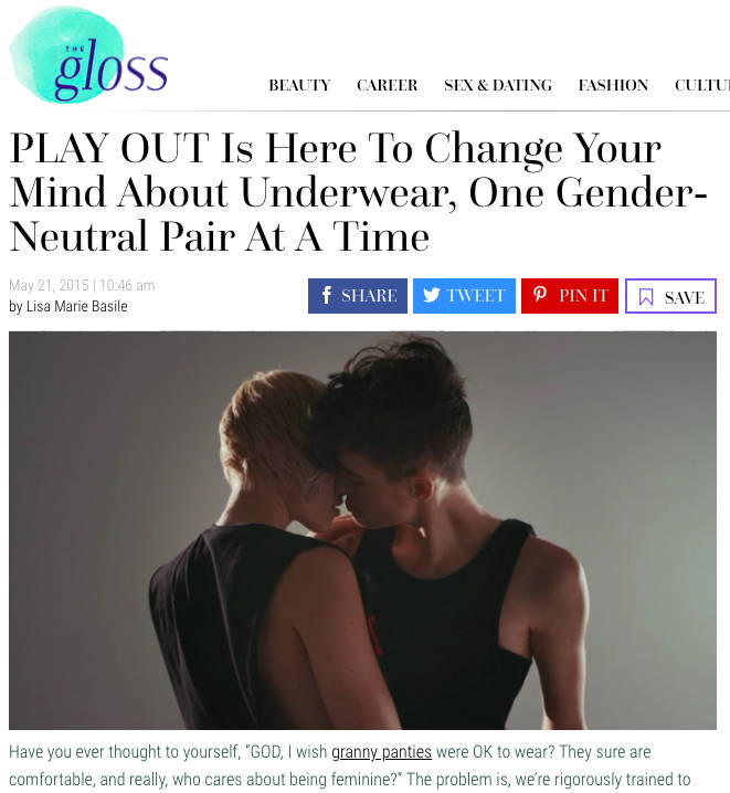 The Gloss - http://www.thegloss.com/fashion/fashion-industry/play-out-gender-neutral-underwear/