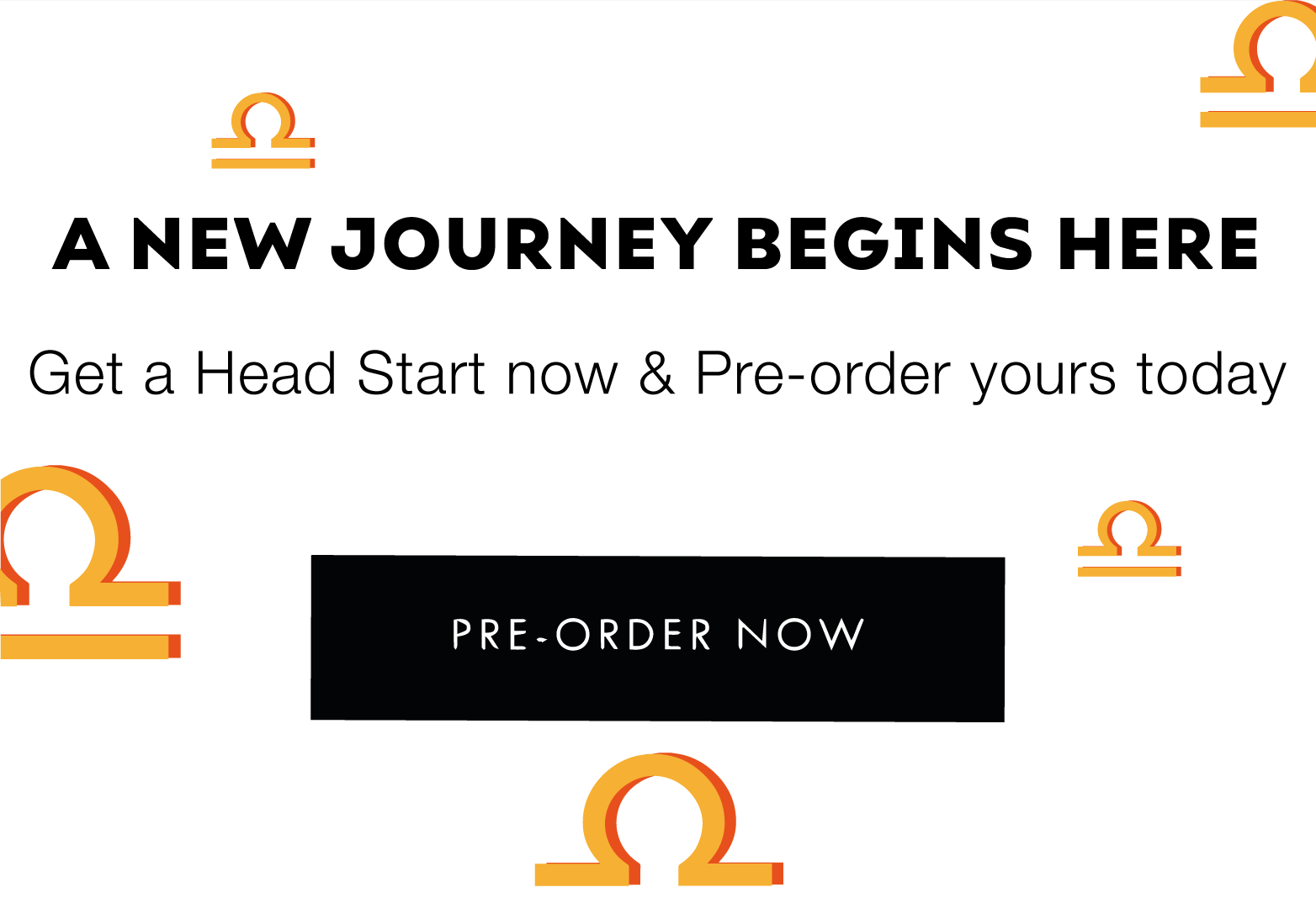 A New Journey Begins Here - Get a Head Start now & Pre-order yours today