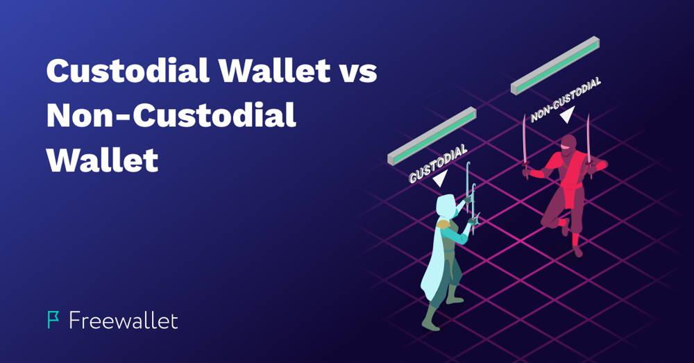 Custodial Cryptocurrency Wallet vs Non-Custodial Crypto Wallet