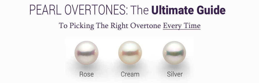 pearl overtones: the ultimate guide to selecting the right overtone of pearls
