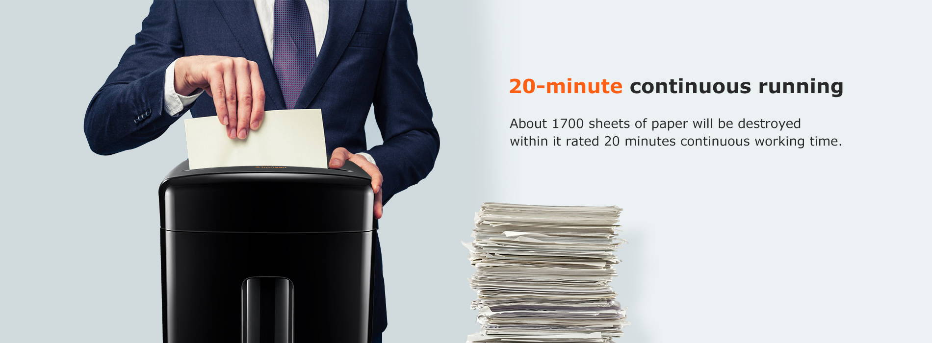 20-minute continuous running About 1700 sheets of paper will be destroyed within it rated 20 minutes continuous working time.